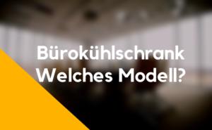 Bürokühlschrank Modell
