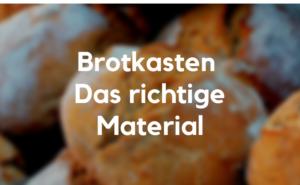 Brotkasten Material