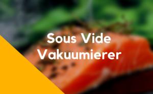 Vakuumierer für Sous Vide