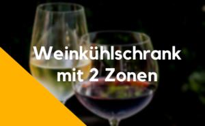Weinkühlschrank 2 Zonen