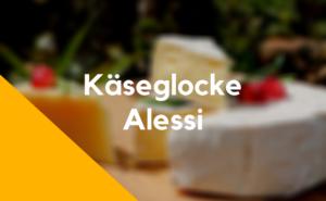 Käseglocke Alessi