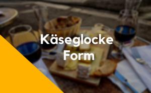 Käseglocke Form