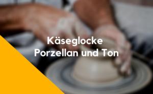 Käseglocke Porzellan und Ton