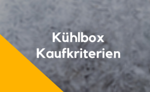 Kühlbox Kaufkriterien